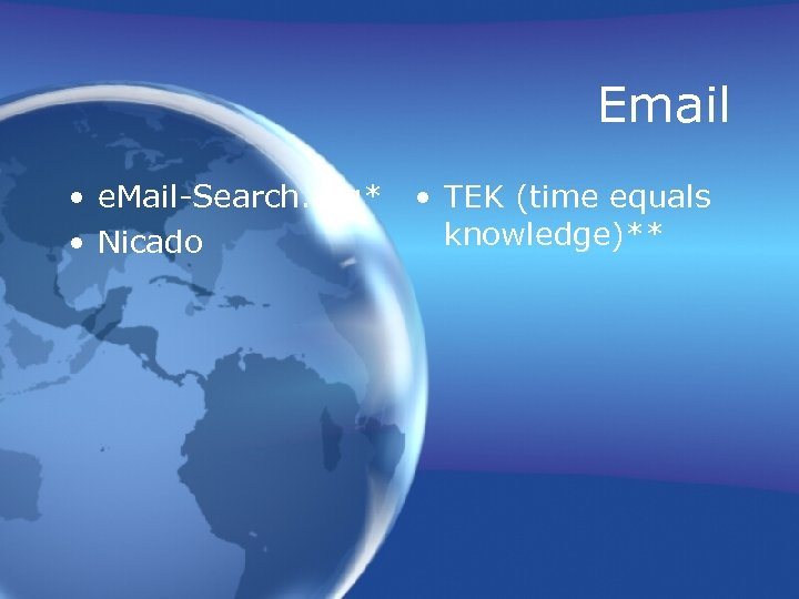 Email • e. Mail-Search. org* • Nicado • TEK (time equals knowledge)**