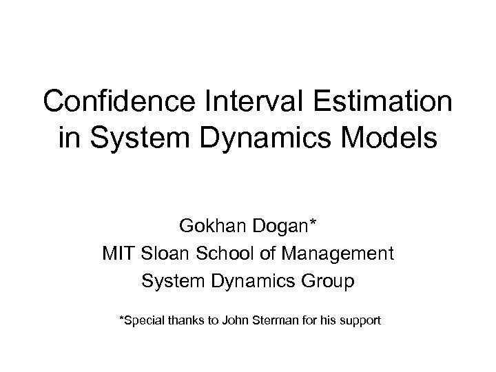 Confidence Interval Estimation in System Dynamics Models Gokhan Dogan* MIT Sloan School of Management