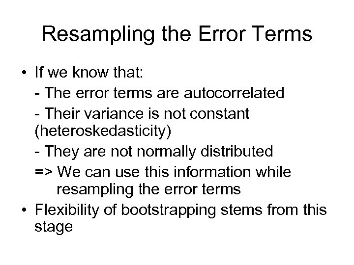 Resampling the Error Terms • If we know that: - The error terms are