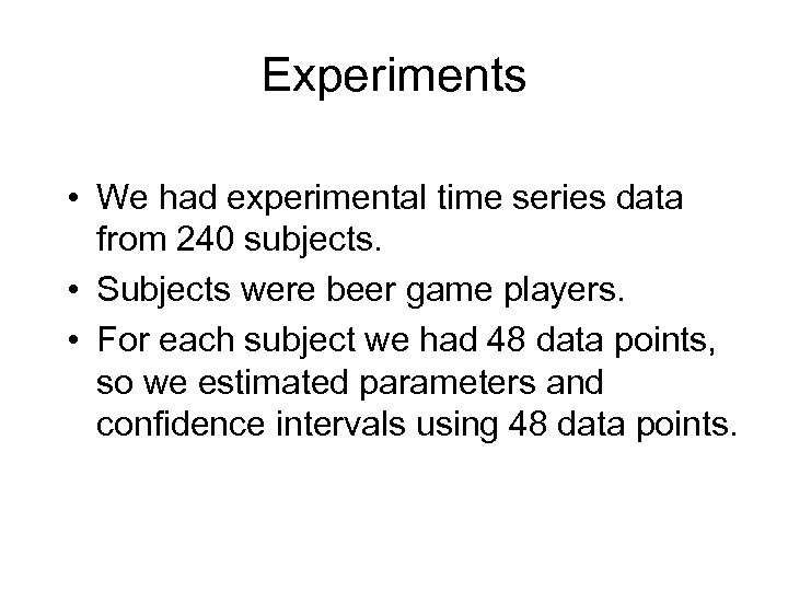 Experiments • We had experimental time series data from 240 subjects. • Subjects were