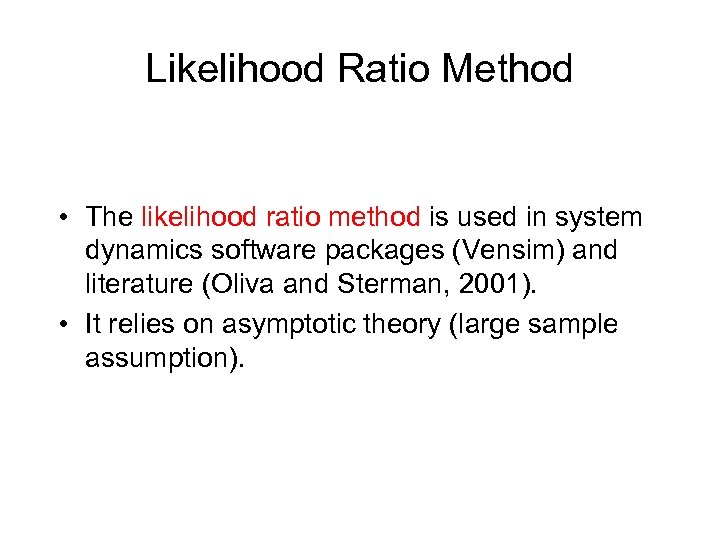 Likelihood Ratio Method • The likelihood ratio method is used in system dynamics software