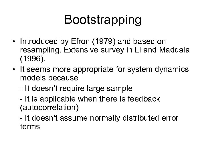 Bootstrapping • Introduced by Efron (1979) and based on resampling. Extensive survey in Li