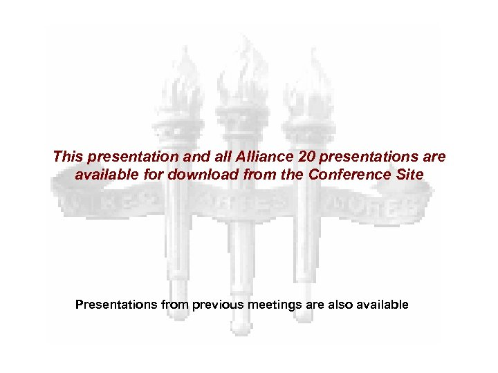 This presentation and all Alliance 20 presentations are available for download from the Conference