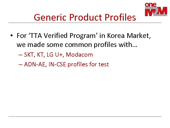 Generic Product Profiles • For 'TTA Verified Program' in Korea Market, we made some
