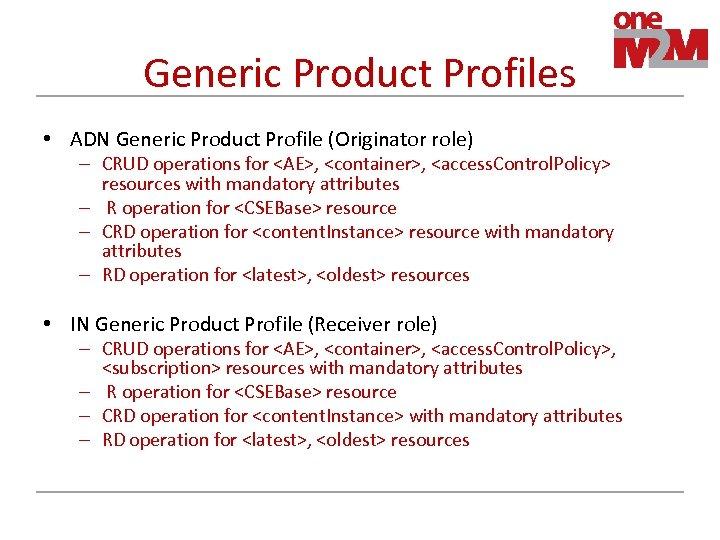Generic Product Profiles • ADN Generic Product Profile (Originator role) – CRUD operations for