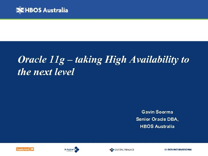 Oracle 11 g – taking High Availability to the next level Gavin Soorma Senior