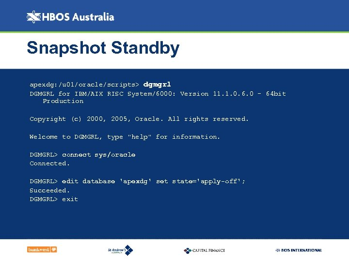 Snapshot Standby apexdg: /u 01/oracle/scripts> dgmgrl DGMGRL for IBM/AIX RISC System/6000: Version 11. 1.