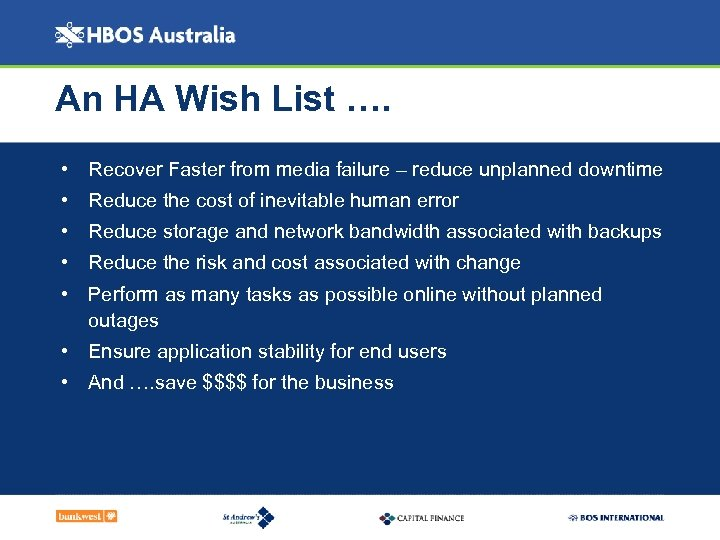 An HA Wish List …. • Recover Faster from media failure – reduce unplanned