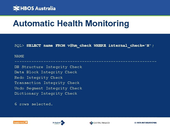 Automatic Health Monitoring SQL> SELECT name FROM v$hm_check WHERE internal_check='N'; NAME -----------------------------DB Structure Integrity