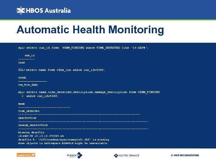 Automatic Health Monitoring SQL> select run_id from V$HM_FINDING where TIME_DETECTED like '19 -SEP%'; RUN_ID