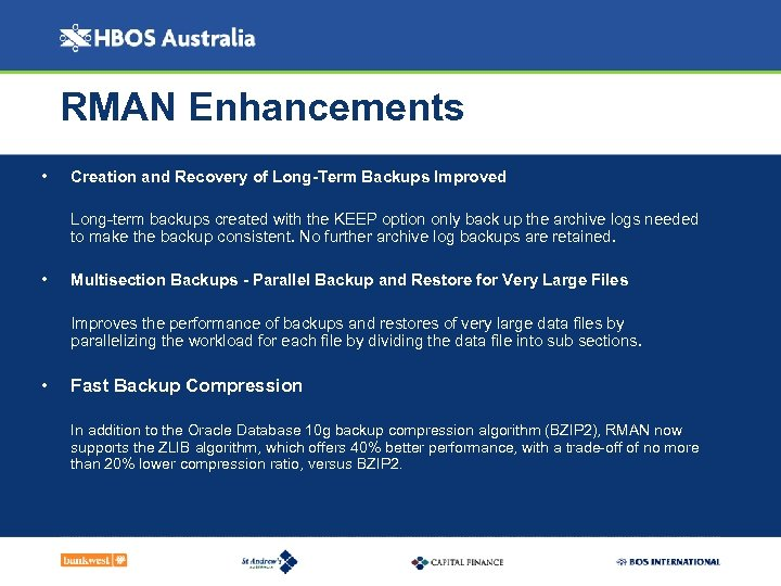 RMAN Enhancements • Creation and Recovery of Long-Term Backups Improved Long-term backups created with