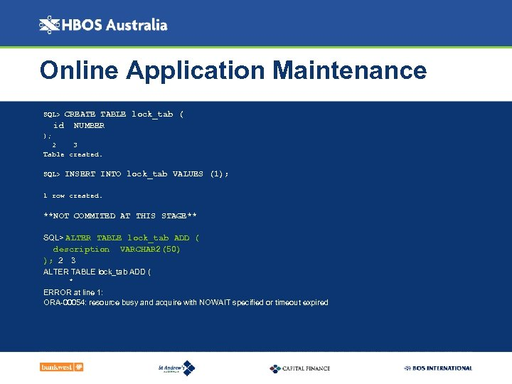 Online Application Maintenance CREATE TABLE lock_tab ( id NUMBER SQL> ); 2 3 Table