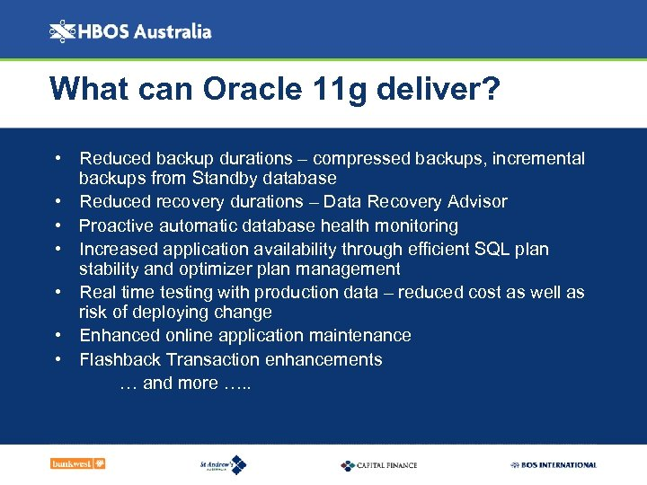 What can Oracle 11 g deliver? • Reduced backup durations – compressed backups, incremental