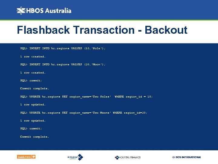 Flashback Transaction - Backout SQL> INSERT INTO hr. regions VALUES (10, 'Pole'); 1 row