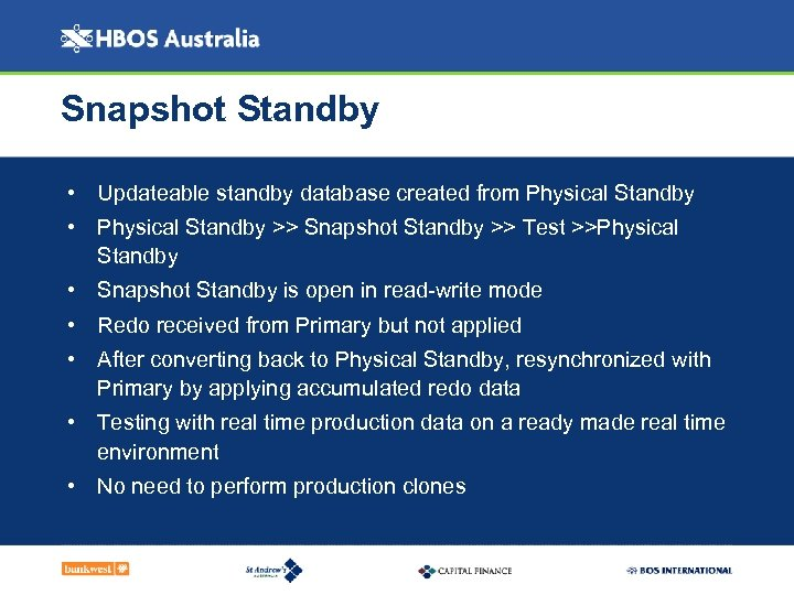 Snapshot Standby • Updateable standby database created from Physical Standby • Physical Standby >>