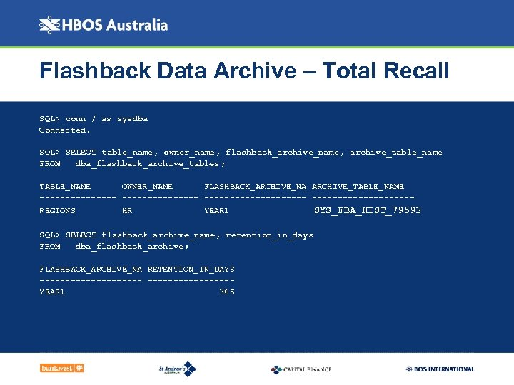 Flashback Data Archive – Total Recall SQL> conn / as sysdba Connected. SQL> SELECT