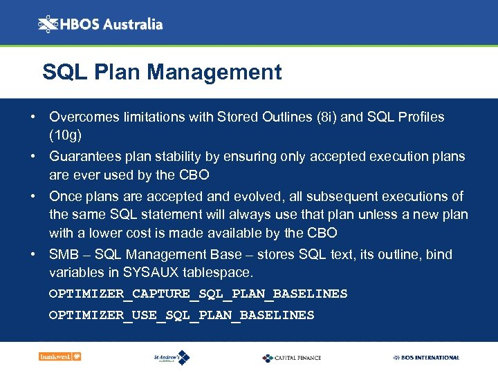 SQL Plan Management • Overcomes limitations with Stored Outlines (8 i) and SQL Profiles