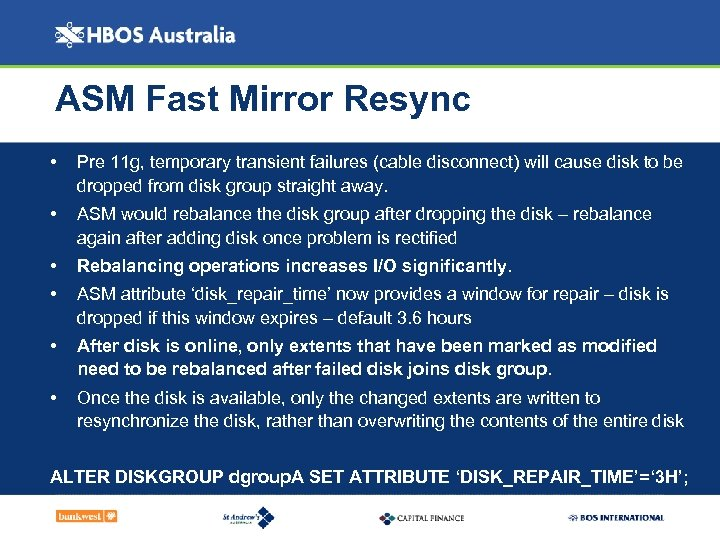 ASM Fast Mirror Resync • Pre 11 g, temporary transient failures (cable disconnect) will