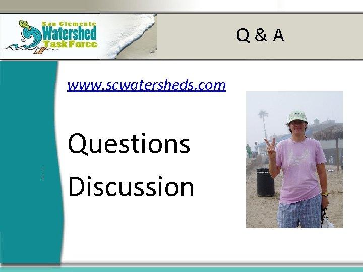 Q&A www. scwatersheds. com Questions Discussion