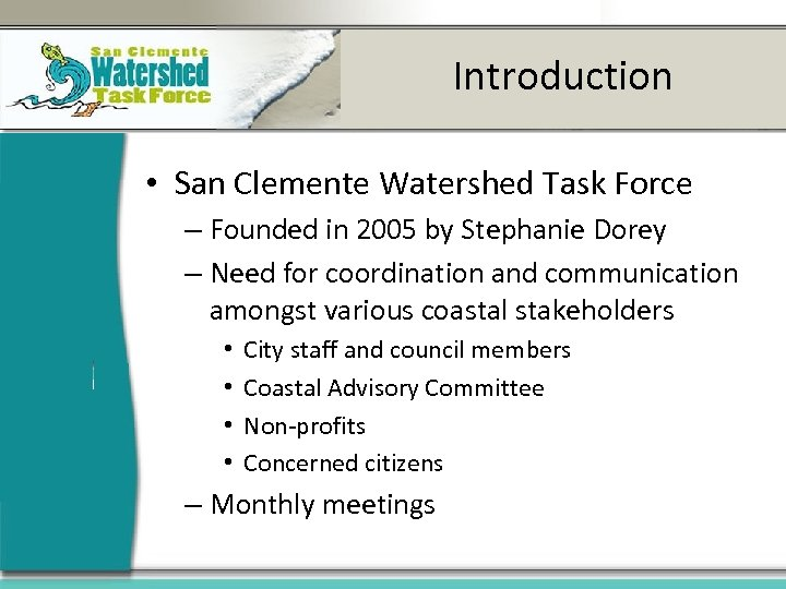 Introduction • San Clemente Watershed Task Force – Founded in 2005 by Stephanie Dorey