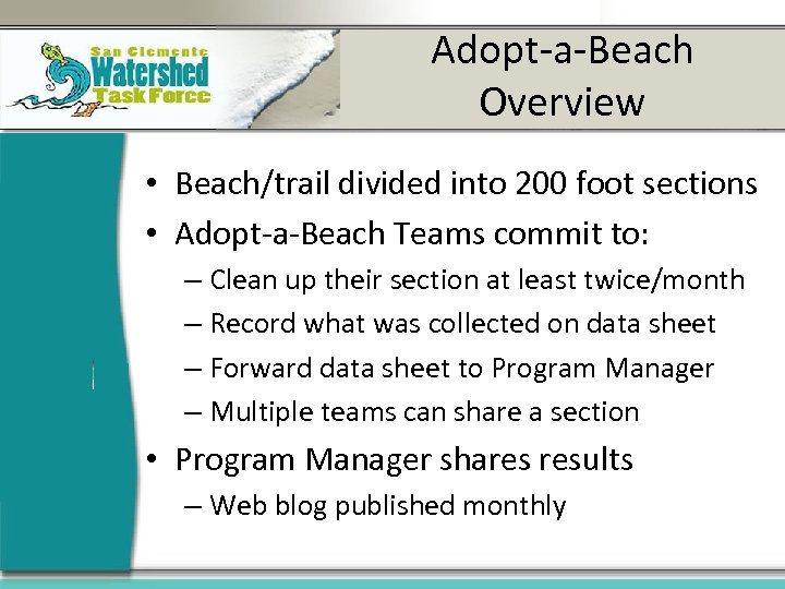 Adopt-a-Beach Overview • Beach/trail divided into 200 foot sections • Adopt-a-Beach Teams commit to:
