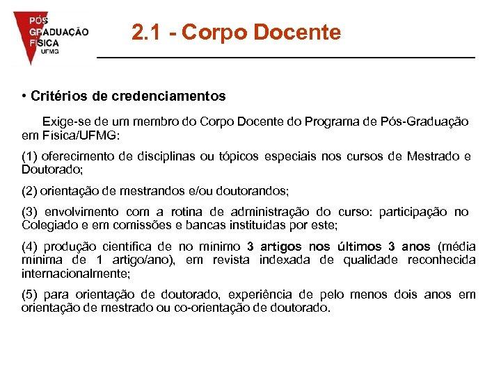 2. 1 - Corpo Docente • Critérios de credenciamentos Exige-se de um membro do