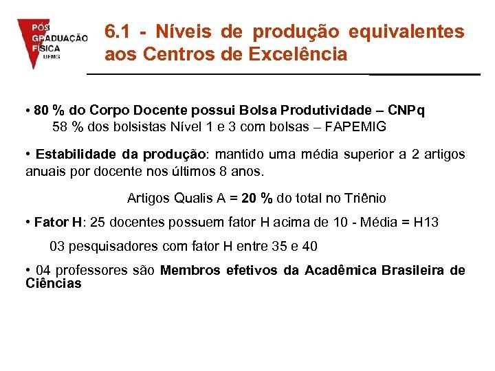 6. 1 - Níveis de produção equivalentes aos Centros de Excelência • 80 %