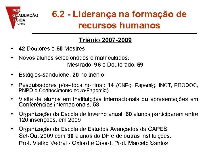 6. 2 - Liderança na formação de recursos humanos Triênio 2007 -2009 • 42