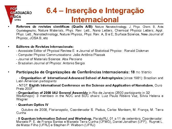 6. 4 – Inserção e Integração Internacional • Referees de revistas científicas (Qualis A/B):