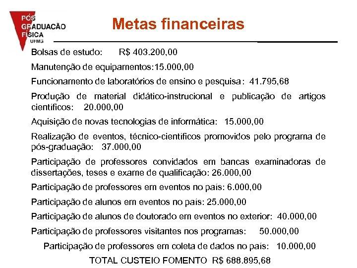 Metas financeiras Bolsas de estudo: R$ 403. 200, 00 Manutenção de equipamentos: 15. 000,