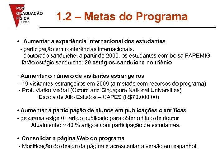 1. 2 – Metas do Programa • Aumentar a experiência internacional dos estudantes -