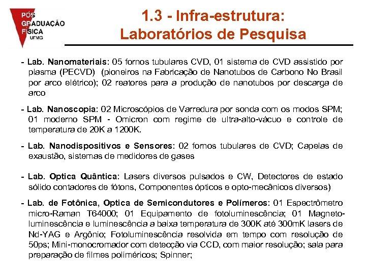 1. 3 - Infra-estrutura: Laboratórios de Pesquisa - Lab. Nanomateriais: 05 fornos tubulares CVD,