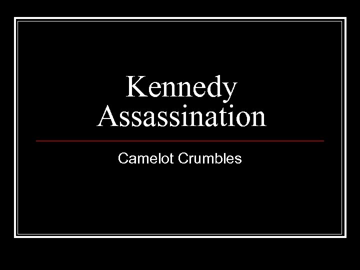 Kennedy Assassination Camelot Crumbles