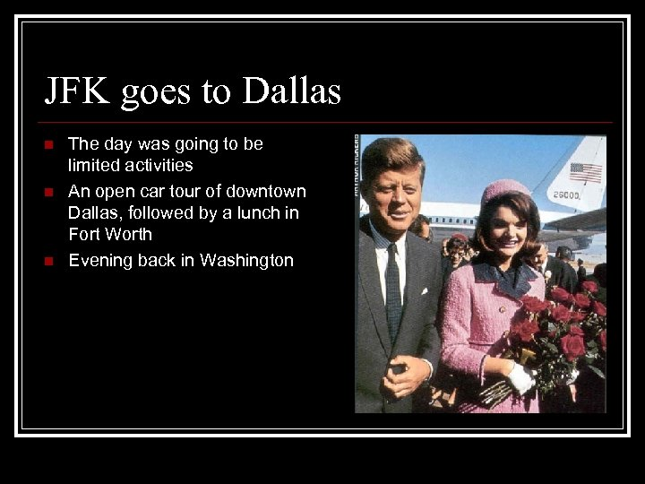 JFK goes to Dallas n n n The day was going to be limited