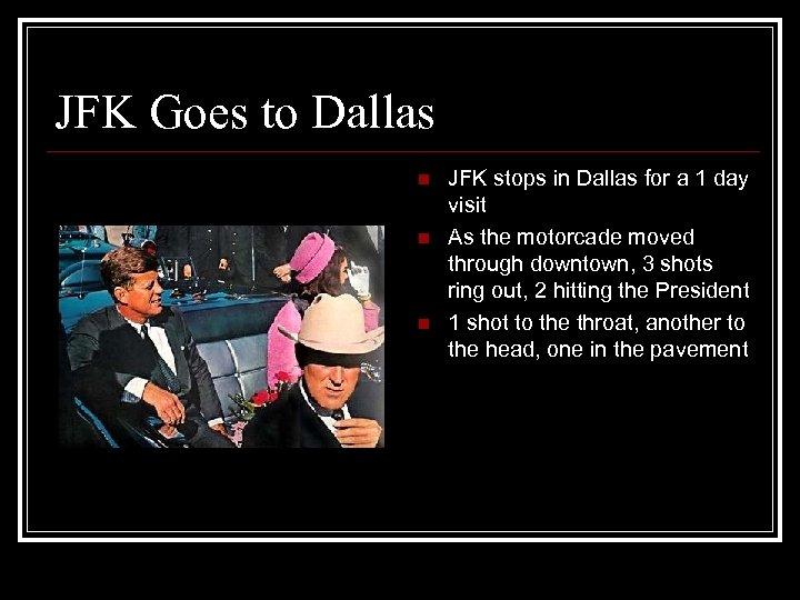 JFK Goes to Dallas n n n JFK stops in Dallas for a 1