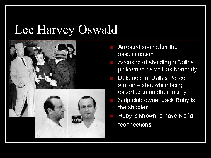 Lee Harvey Oswald n n n Arrested soon after the assassination Accused of shooting
