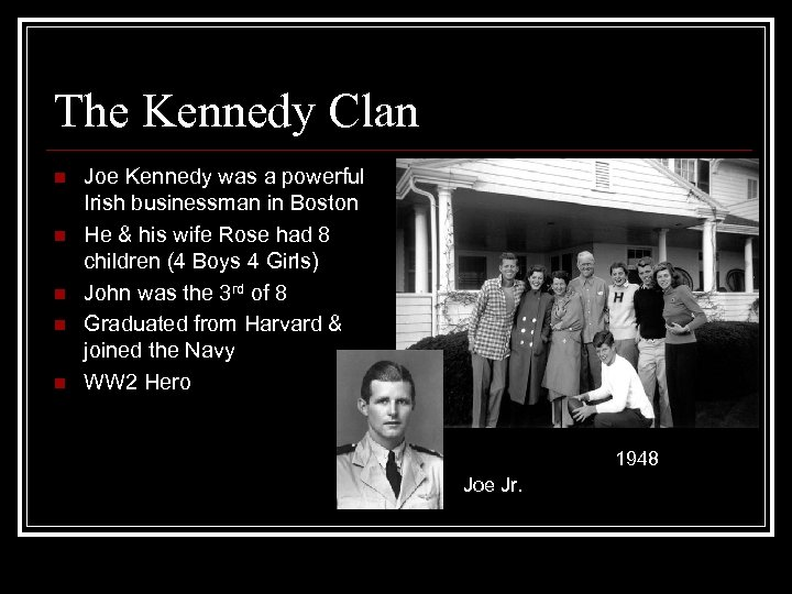 The Kennedy Clan n n Joe Kennedy was a powerful Irish businessman in Boston