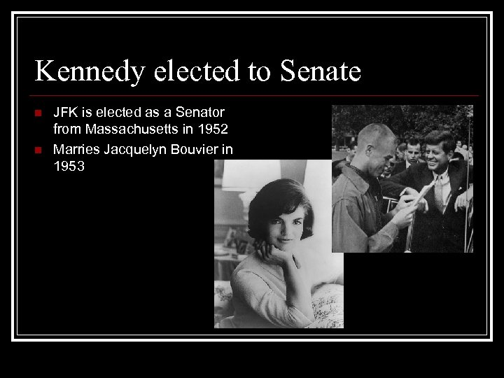 Kennedy elected to Senate n n JFK is elected as a Senator from Massachusetts