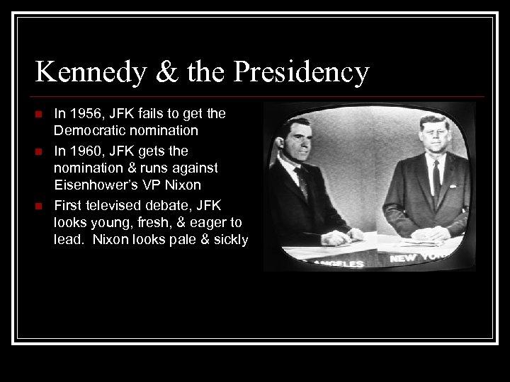 Kennedy & the Presidency n n n In 1956, JFK fails to get the