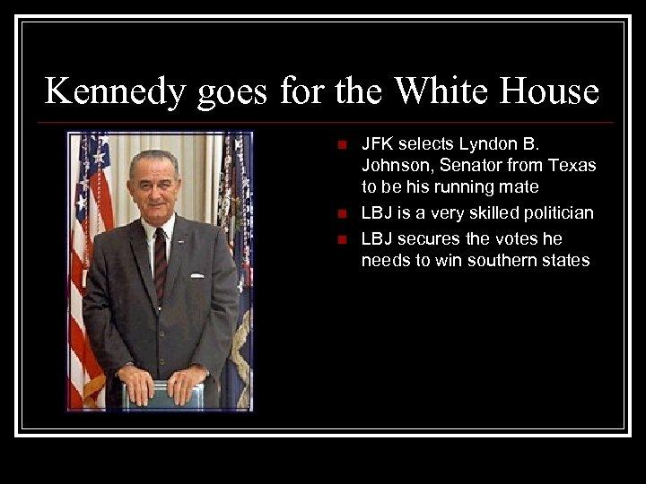 Kennedy goes for the White House n n n JFK selects Lyndon B. Johnson,