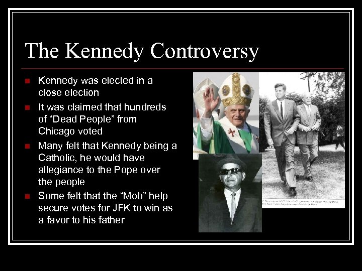 The Kennedy Controversy n n Kennedy was elected in a close election It was