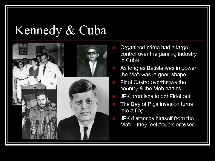 Kennedy & Cuba n n n Organized crime had a large control over the