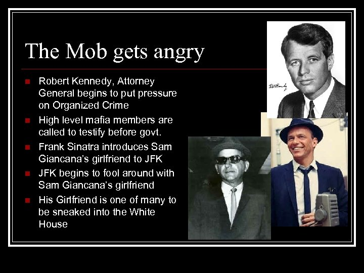 The Mob gets angry n n n Robert Kennedy, Attorney General begins to put