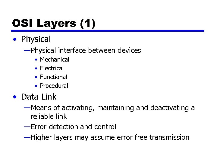 OSI Layers (1) • Physical —Physical interface between devices • • Mechanical Electrical Functional