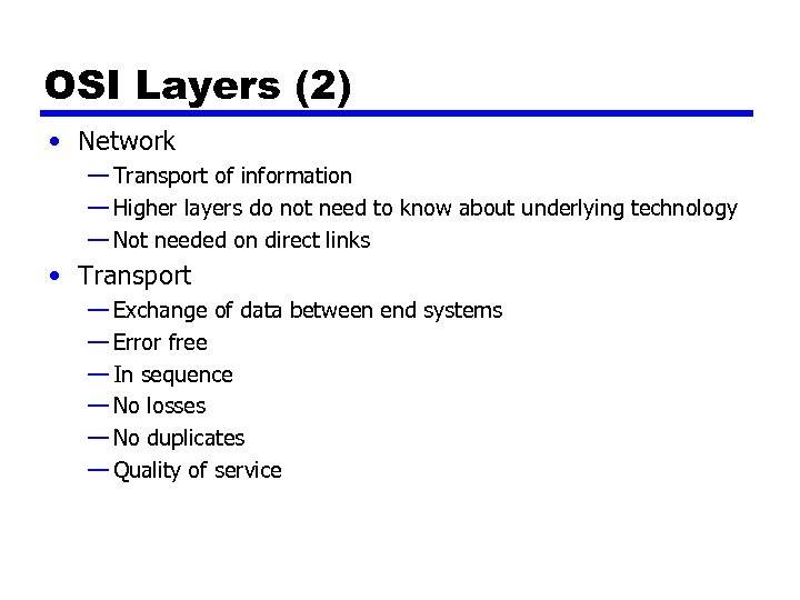 OSI Layers (2) • Network — Transport of information — Higher layers do not