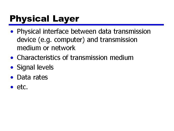 Physical Layer • Physical interface between data transmission device (e. g. computer) and transmission