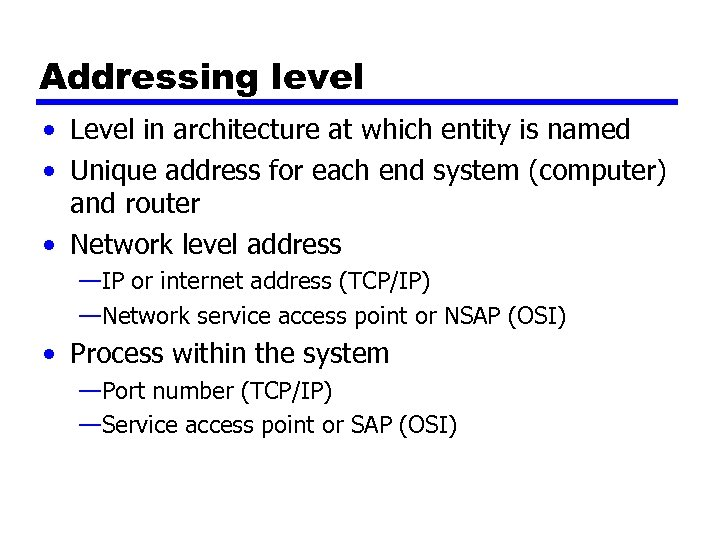 Addressing level • Level in architecture at which entity is named • Unique address