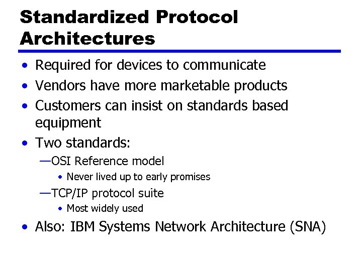 Standardized Protocol Architectures • Required for devices to communicate • Vendors have more marketable