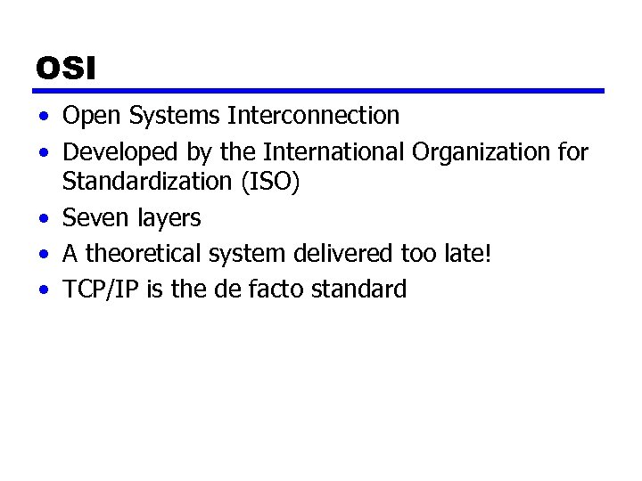 OSI • Open Systems Interconnection • Developed by the International Organization for Standardization (ISO)