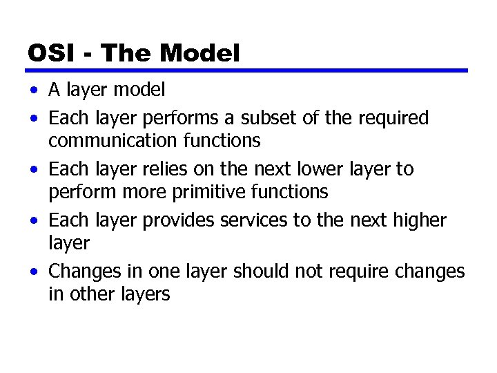 OSI - The Model • A layer model • Each layer performs a subset